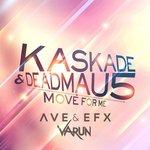 Kaskade & Deadmau5 – Move For Me (AVE & EFX x Varun Remix)