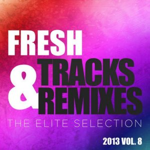 Fresh Tracks and Remixes - The Elite Selection 2013, Vol. 8