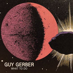 Guy Gerber Releases New 'What to Do' EP