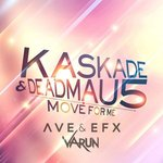 Kaskade & Deadmau5 – Move For Me (AVE & EFX x Varun Remix)